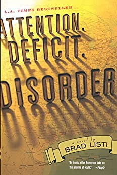 Attention. Deficit. Disorder.: A Novel by [Listi, Brad]
