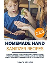 HOMEMADE HAND SANITIZER RECIPES 2020: A Survival Manual to Protect Yourself Against Current Outbreaks and Counter Pandemics. Learn Smart Secrets to Keep Your Hands Clean and Healthy by Avoiding Germs