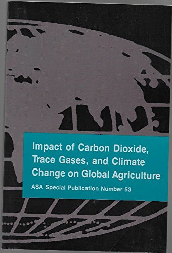 Impact of Carbon Dioxide Trace Gases and Climate Change on Global Agriculture (ASA SPECIAL PUBLICATION)