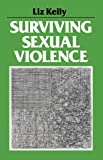 Surviving Sexual Violence (Feminist Perspectives), liz (author) kelly (author) ; kelly, 0745604633