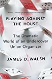 img - for Playing Against the House: The Dramatic World of an Undercover Union Organizer book / textbook / text book