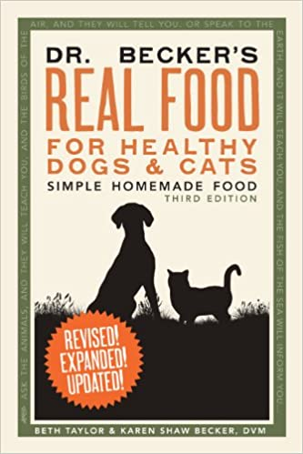 Dr beckers real food for healthy dogs and cats simple homemade dr beckers real food for healthy dogs and cats simple homemade food beth taylor and karen shaw becker dvm 9780982533116 books amazon forumfinder Choice Image