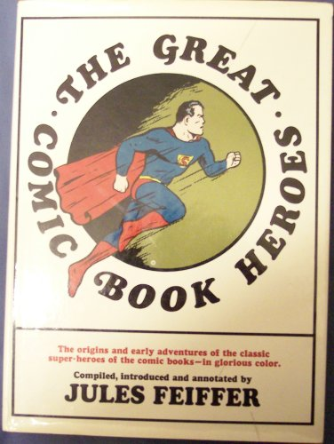 The Great Comic Book Heroes, the Origins and Early Adventures of the Classic Super-Heoes of the Comic Books, in Glorious (Stick Figure Comics)