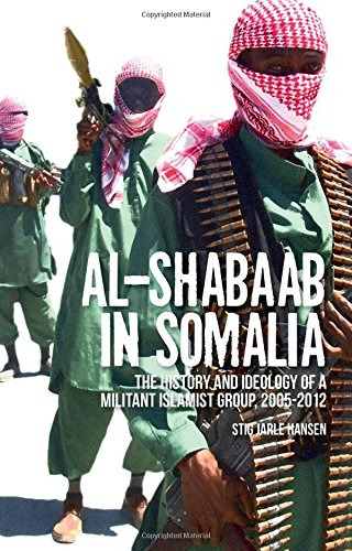 Al-Shabaab in Somalia: The History and Ideology of a Militant Islamist Group
