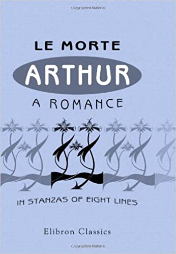 Le Morte Arthur: A Romance in Stanzas of Eight Lines