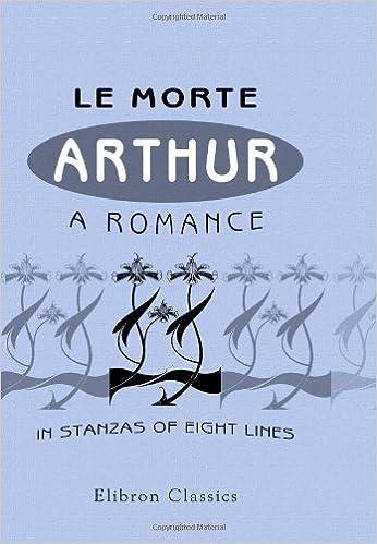 Le Morte Arthur: A Romance in Stanzas of Eight Lines