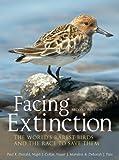 Facing Extinction, Paul Donald and Nigel Collar, 1408189666