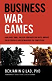 Business War Games: How Large, Small, and New Companies Can Vastly Improve Their Strategies and Outmaneuver the Competition