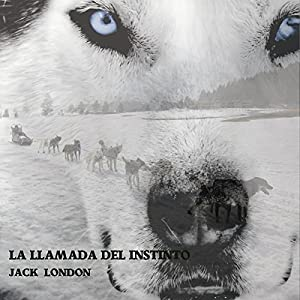 La Llamada Del Instinto [The Call of the Wild] Audiobook