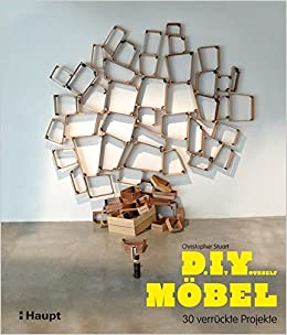 Do It Yourself Möbel: 30 verrückte Projekte: Amazon.de: Christopher ...