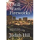 I Still Want Fireworks: A Single-at-60's Odyssey Through Life, Love & Online Dating
