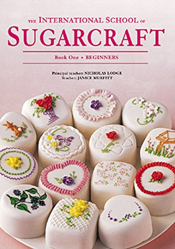 The International School of Sugarcraft Book One (Bk.1) by Nicholas Lodge, Janice Murfitt