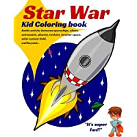Star War. KID COLORING BOOK: Battle Activity Between Spaceships, Aliens, Astronauts, Planets, Rockets, in Outer Space, Solar System Field, and Beyond...