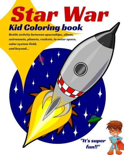 Star War. KID COLORING BOOK: Battle Activity Between Spaceships, Aliens, Astronauts, Planets, Rockets, in Outer Space, Solar System Field, and