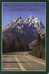 Roads Through Time: A Roadside History of Jackson Hole