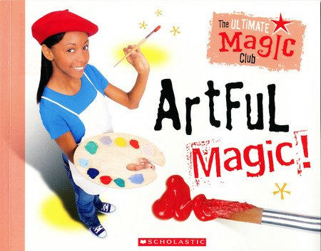 Artful Magic! (The Ultimate magic - Scholastic Magic Ultimate Club