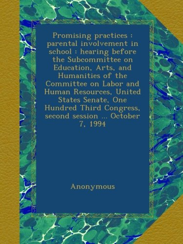Promising practices : parental involvement in school : hearing before the Subcommittee on Education, Arts, and Humanities of the Committee on Labor ... Congress, second session ... October 7, 1994