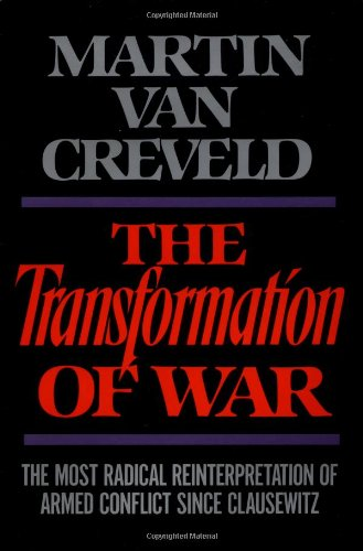 Book cover from The Transformation of War: The Most Radical Reinterpretation of Armed Conflict Since Clausewitz by Martin Van Creveld