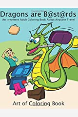 Dragons are B@sta@rds: An Irreverent Adult Coloring Book About Airplane Travel (Irreverent Coloring Books for Adults) Paperback