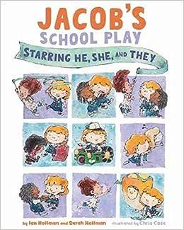 Jacob's School Play: Starring He, She, and They: Hoffman, Ian, Hoffman,  Sarah, Case, Chris: 9781433836770: Amazon.com: Books
