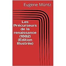 Les Précurseurs de la renaissance (1882) (Edition Illustrée) (French Edition)
