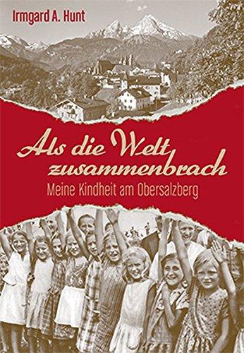 Als die Welt zusammenbrach: Meine Kindheit am Obersalzberg Taschenbuch – Ungekürzte Ausgabe, 16. August 2016 Irmgard Hunt Roller Werner Plenk 3944501365