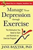 Manage Your Depression Through Exercise: The Motivation You Need to Start and Maintain an Exercise Program