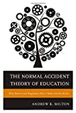 The Normal Accident Theory of Education, Andrew K. Milton, 1475806574