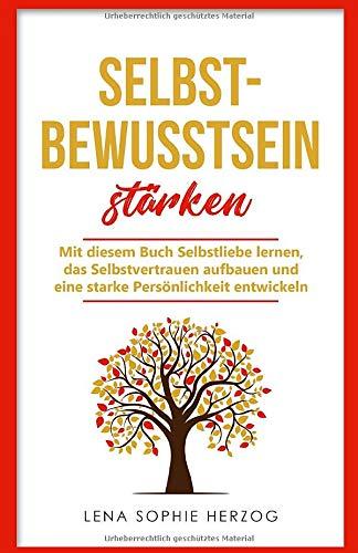 Selbstbewusstsein Stärken  Mit Diesem Buch Selbstliebe Lernen Das Selbstvertrauen Aufbauen Und Eine Starke Persönlichkeit Entwickeln