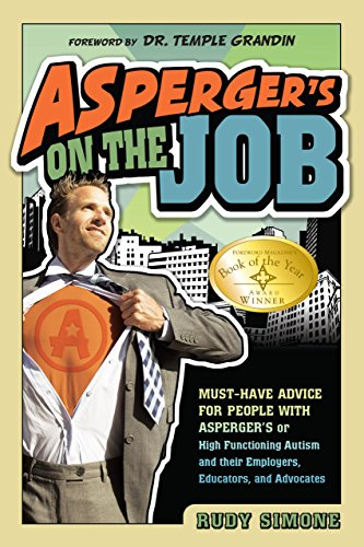 Asperger's on the Job: Must-Have Advice for People with Asperger's or High Functioning Autism and their Employers, Educators, and Advocates