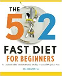 The 5: 2 fast diet for beginners: the complete book for