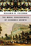 The Moral Consequences of Economic Growth, Benjamin M. Friedman, 0679448918
