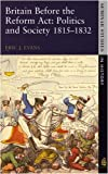 Britain Before the Reform Acts: Politics & Society 1815-1832: Politics and Society, 1815-1832 (Seminar Studies In History)