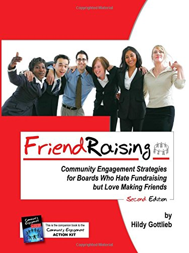 Friendraising: Community Engagement Strategies for Boards Who Hate Fundraising But Love Making Friends - 2nd Edition