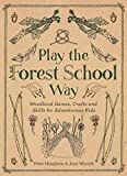 Play The Forest School Way: Woodland Games and