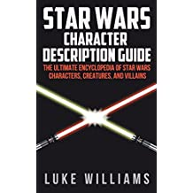 Star Wars: Star Wars Character Description Guide (The Ultimate Encyclopedia of Star Wars Characters, Creatures, and Villains)
