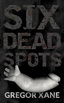 Six Dead Spots by [Xane, Gregor]