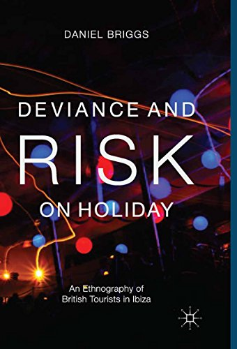 Download Deviance and Risk on Holiday: An Ethnography of British Tourists in Ibiza Pdf