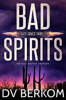 Bad Spirits: (Kate Jones Thriller #1) by [Berkom, D.V.]