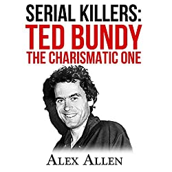 Serial Killers: Ted Bundy the Charismatic One