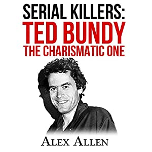 Serial Killers: Ted Bundy the Charismatic One Audiobook