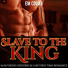 Slave to the King: Gay Vikings Audiobook by Em Covax Narrated by Clive Kelly