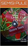 THE UKULELE PLAYER: Sounds of the Islands