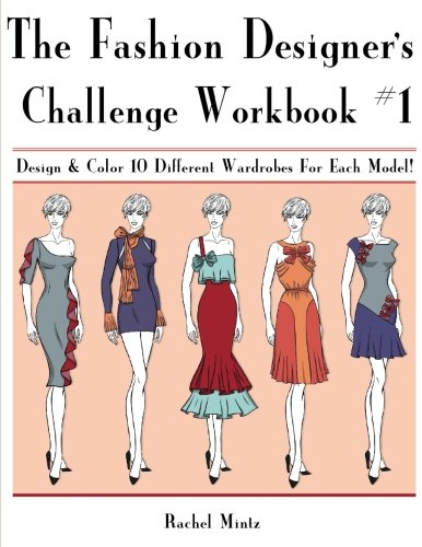 The Fashion Designer's Workbook Challenge #1: Design & Color 10 Different Wardrobes For Each Model! For Adults & Teenagers