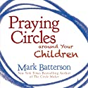 Praying Circles Around Your Children Audiobook by Mark Batterson Narrated by Van Tracy