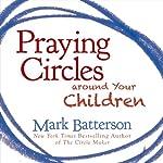 Praying Circles Around Your Children | Mark Batterson
