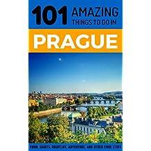 101 Amazing Things to Do in Prague: Prague Travel Guide (Prague City Break, Backpacking Prague, Czech Republic Travel)