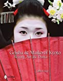 Geisha & Maiko of Kyoto: Beauty, Art, & Dance