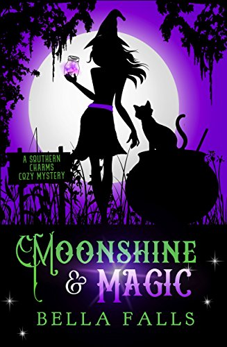 Moonshine & Magic (A Southern Charms Cozy Mystery Book 1) by [Falls, Bella]