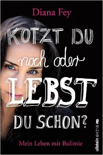 Kotzt Du Noch Oder Lebst Du Schon Mein Leben Mit Bulimie Amazon